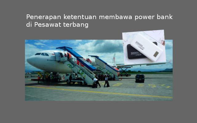 Penerapan ketentuan membawa power bank di Pesawat terbang