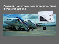 Penerapan aturan ketentuan membawa power bank di Pesawat Terbang