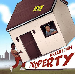 DOWNLOAD MUSIC:  MR EAZI FT MO-T – PROPERTY
