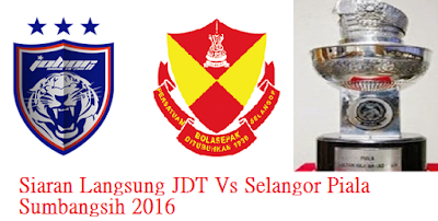 live streaming JDT Vs Selangor Piala Sumbangsih 2016
