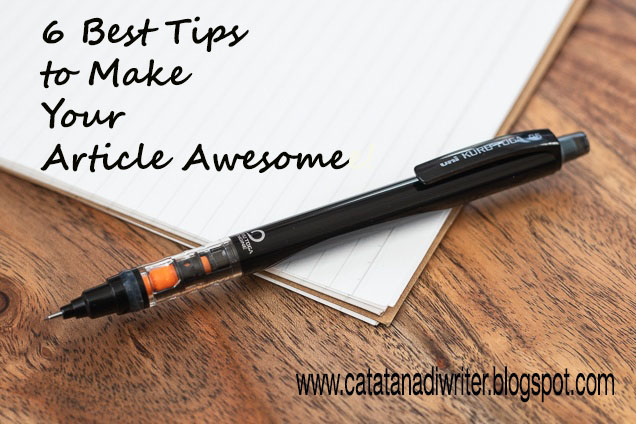 6 best tips to make your article awesome! catatanadiwriter.blogspot.com
