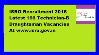 ISRO Recruitment 2016 Latest 166 Technician-B Draughtsman Vacancies At www.isro.gov.in