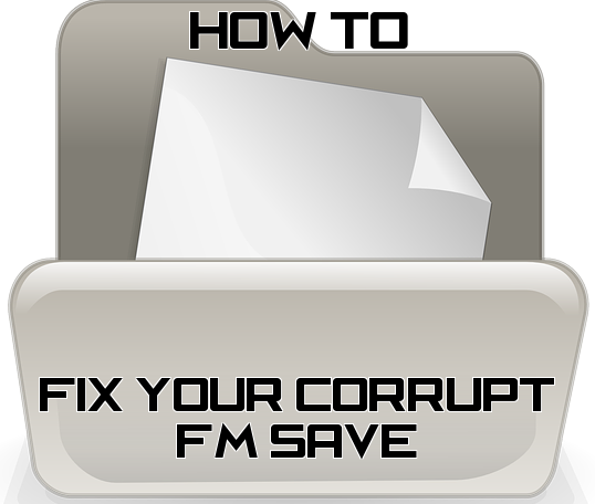 How to fix your Corrupt FM save