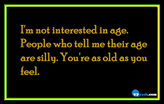 I'm not interested in age life quotes