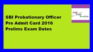 SBI Probationary Officer Pre Admit Card 2016 Prelims Exam Dates