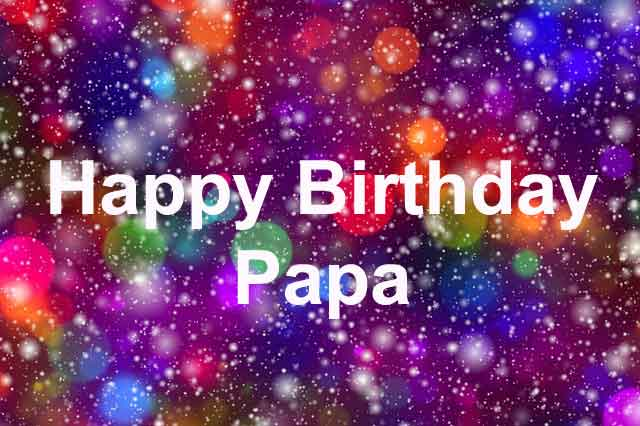 Happy Birthday Wishes, Messages, Quotes & Status For Dad/ Father/ Papa