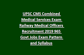 UPSC CMS Combined Medical Services Exam Railway Medical Officers Recruitment 2019 965 Govt Jobs Exam Pattern and Syllabus