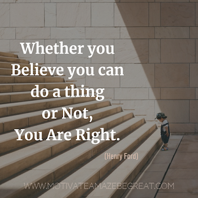 "Inspirational Words Of Wisdom About Life: ""Whether you believe you can do a thing or not, you are right."" - Henry Ford"