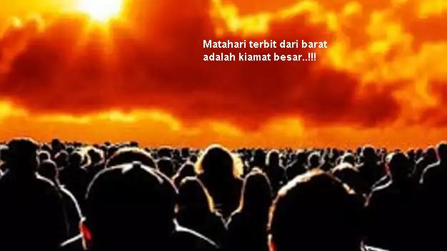 Tanda Kiamat Besar, Matahari Terbit Dari Barat