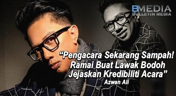"""""""Pengacara Sekarang Sampah! Ramai Buat Lawak Bodoh Jejaskan Kredibiliti Acara""""- Azwan Ali"""