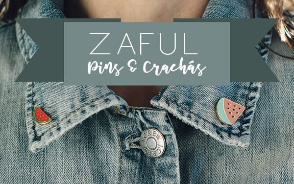 ZAFUL || A Moda dos Pins e Crachás