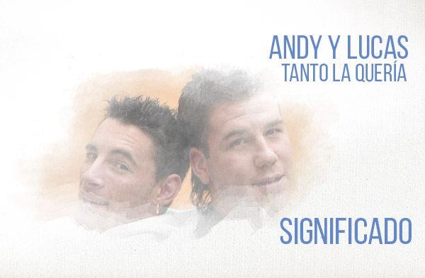 Tanto La Quería significado de la canción Andy y Lucas.