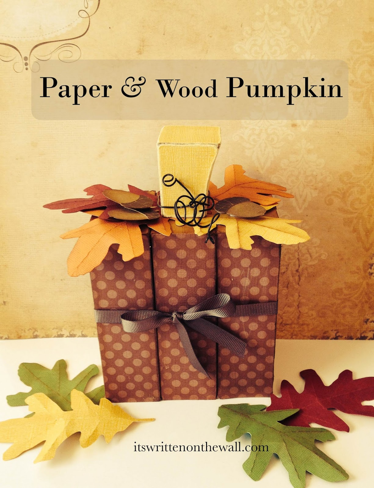 It 39 s written on the wall a cute wood paper pumpkin for for How to decorate a pumpkin for thanksgiving