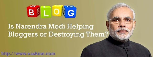 Is Narendra Modi Helping Blogger or Destroying Them? : eAskme