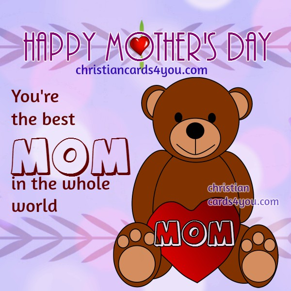 Christian happy mothers day cards for my mom, free image with short quotes for mommy, may 2016,  special day by Mery Bracho