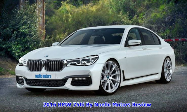 2016 BMW 750i By Noelle Motors Review