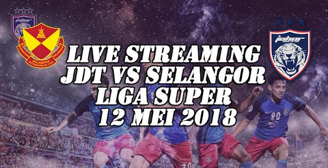 Live Streaming JDT vs Selangor Liga Super 12 Mei 2018