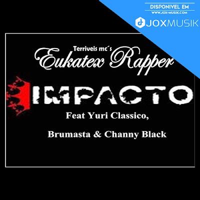 Eucatex Rapper Feat Yuri Classico, Brumasta & Channy Black - Impacto