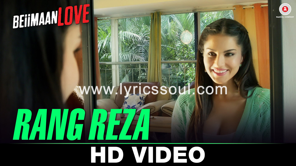 The Rang Reza Female lyrics from 'Love Beiimaan', The song has been sung by Asees Kaur, , . featuring Sunny Leone, Rajniesh Duggall, , . The music has been composed by Asad Khan, , . The lyrics of Rang Reza Female has been penned by Raqueeb Alam