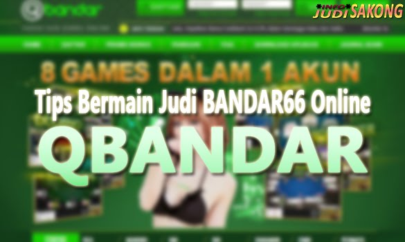 Tips Bermain Judi Bandar66 Online Terbaik Qbandar