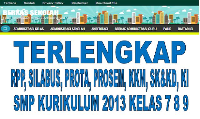 RPP, Silabus, Prota, Prosem, KKM, SK&KD, SMP Kurikulum 2013 Kelas 7, 8 , 9 Semua Mata Pelajaran