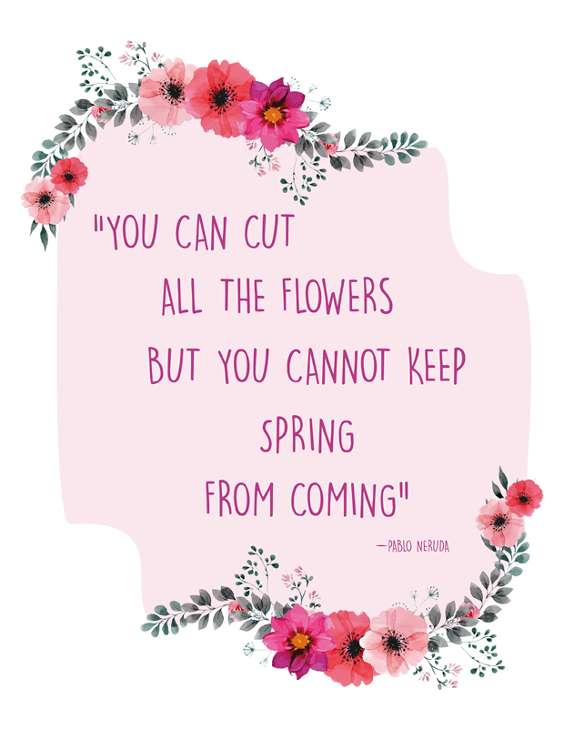 You can cut all the flowers but you cannot keep spring from coming