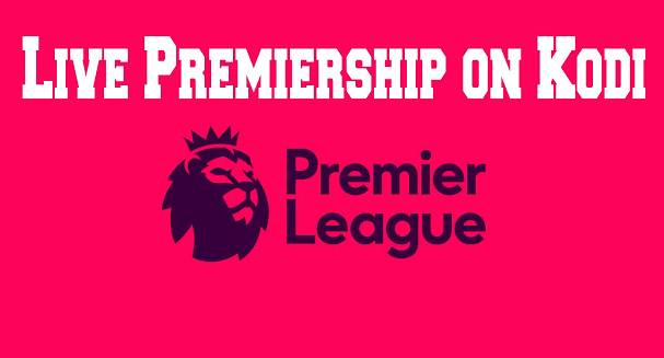 Best 2020 Kodi Builds Best Addon To Watch Premier league On Kodi 2019 / 2020   New Kodi