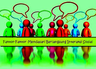 Faktor-Faktor Mendasari Berlangsungnya Interaksi Sosial dan Contoh-contohnya