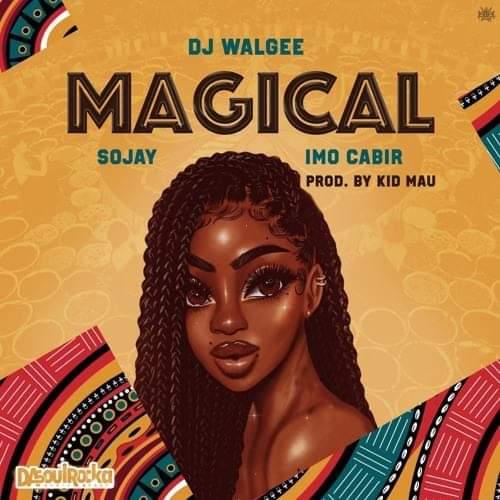 DJ Walgee ft. Sojay & Imo Cabir - Magical (Original) (Prod. Kid Mau)