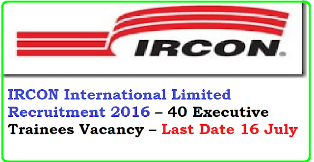 IRCON International Limited Recruitment 2016 – 40 Executive Trainees Vacancy – Last Date 16 July/2016/07/ircon-international-limited-recruitment-2016-40-executive-posts.html