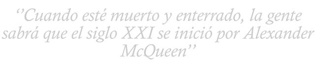 Cita Alexander McQueen: Cuando este muerto y enterrado, la gente sabrá que el siglo XXI se inició por Alexander McQueen