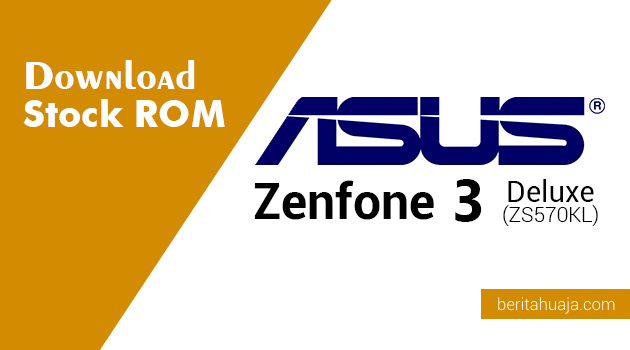 Download Stock ROM ASUS Zenfone 3 Deluxe (ZS570KL)