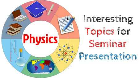 interesting physics seminar topics presentation