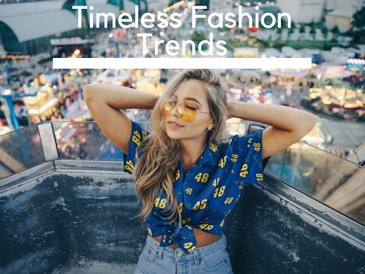Timeless Fashion Trends That Never Go Out of Style