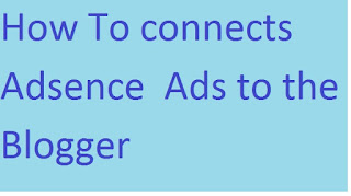 How To connects Adsense  Ads to the  Blogger