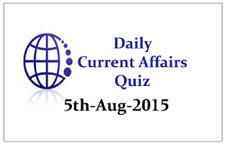Current Affairs Quiz- 5th August 2015