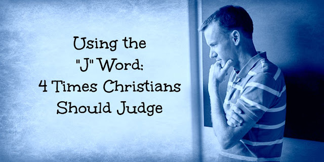 "The ""J"" Word - 4 Times Scripture Tells Christians To Judge"