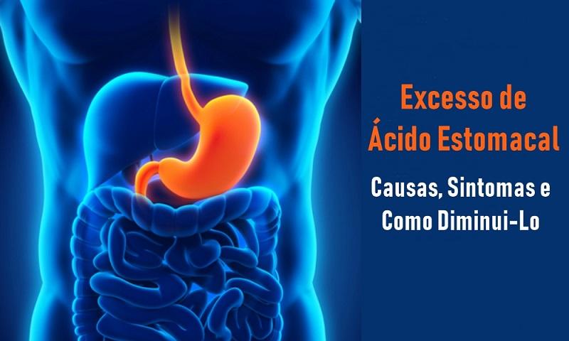 Excesso de Ácido Estomacal (Hipocloridria): Causas, Sintomas e Como Diminui-lo