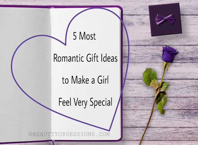5 Most Romantic Gift Ideas to Make a Girl Feel Very Special