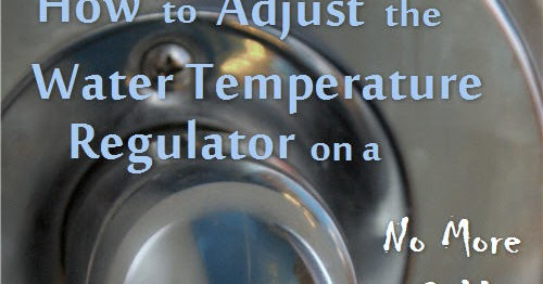 Condo Blues How To Adjust A Shower Water Temperature Valve