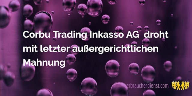 Titel: Corbu Trading Inkasso AG droht mit letzter außergerichtlichen Mahnung