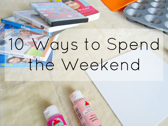 10 Ways to Spend the Weekend from Courtney's Little Things