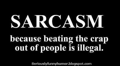 SARCASM - because beating the crap out of people is illegal!