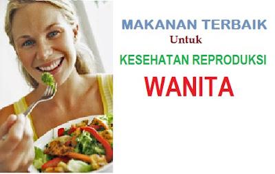 Makanan Terbaik Untuk Kesehatan Reproduksi Wanita