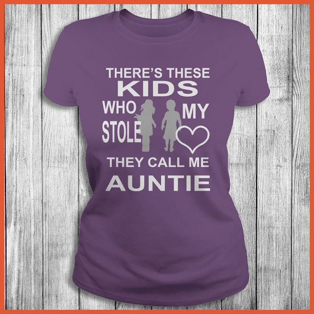 There's these kids who stole my heart they call me auntie T-Shirt