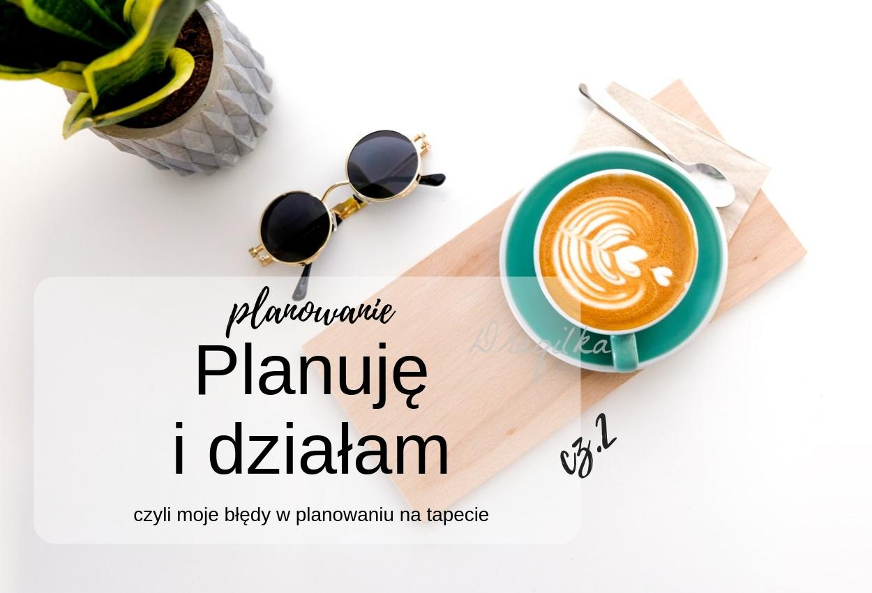 Planowanie dla samego planowania, czy jednak planowanie i działanie cz. 2