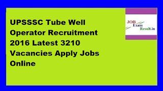 UPSSSC Tube Well Operator Recruitment 2016 Latest 3210 Vacancies Apply Jobs Online