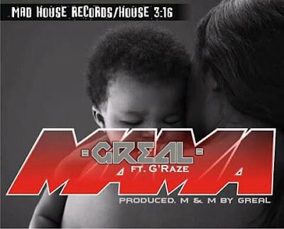 MUSIC: GREAL – MAMA FT G'RAZE