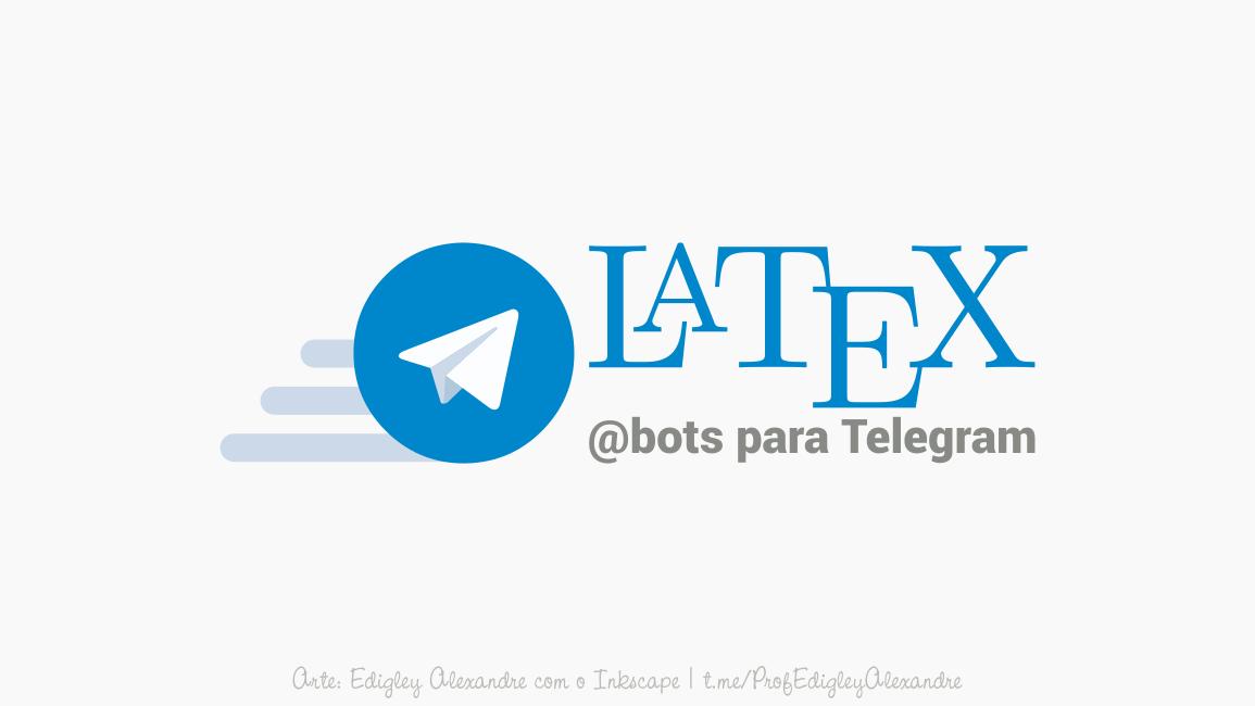 Bots para escrever em Latex no Telegram