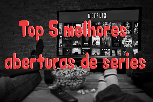 top 5 melhores aberturas de séries